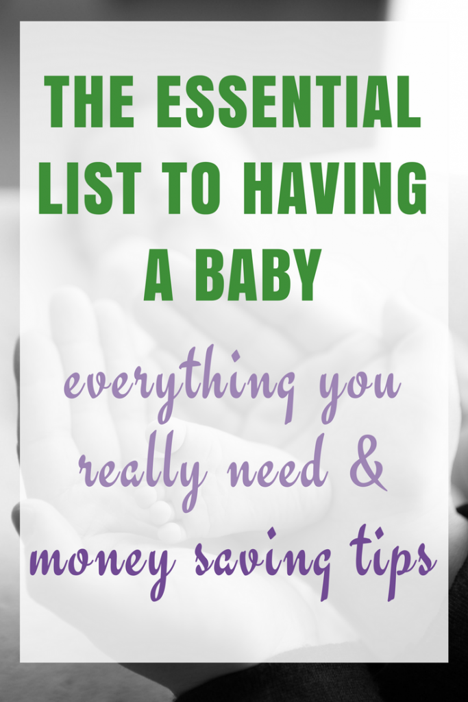 The Essential list to having a baby. Everything you really need and money saving tips.