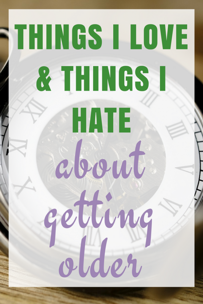 5 things I love and 5 things I hate about getting older