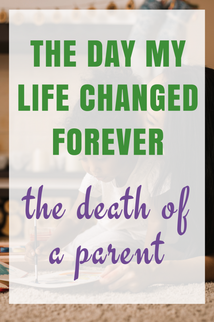The Day My Life Changed Forever - The death of a parent