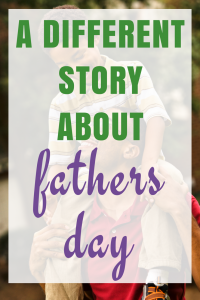 A different story about Fathers Day