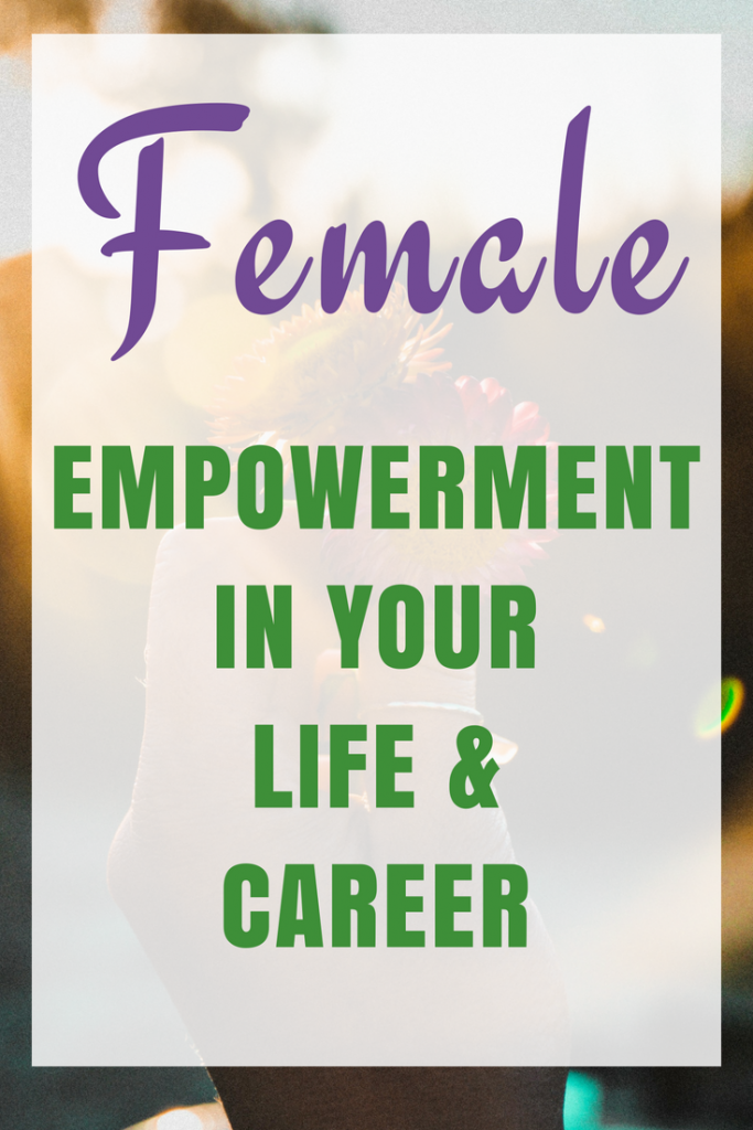 Female Empowerment in your life and career