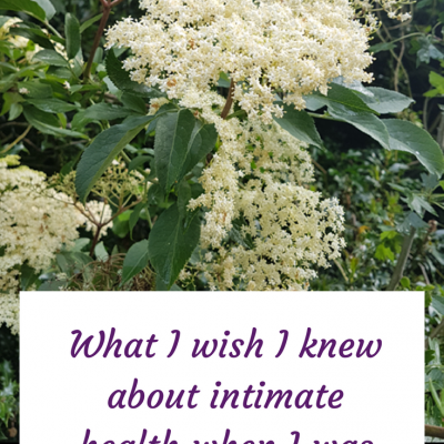 What I wish I knew about intimate health when I was younger
