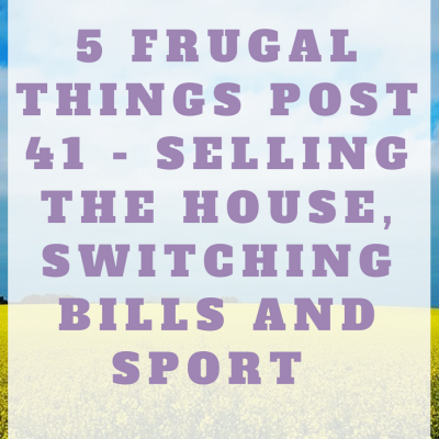 5 Frugal things post 41 – Selling the house, switching bills and sports