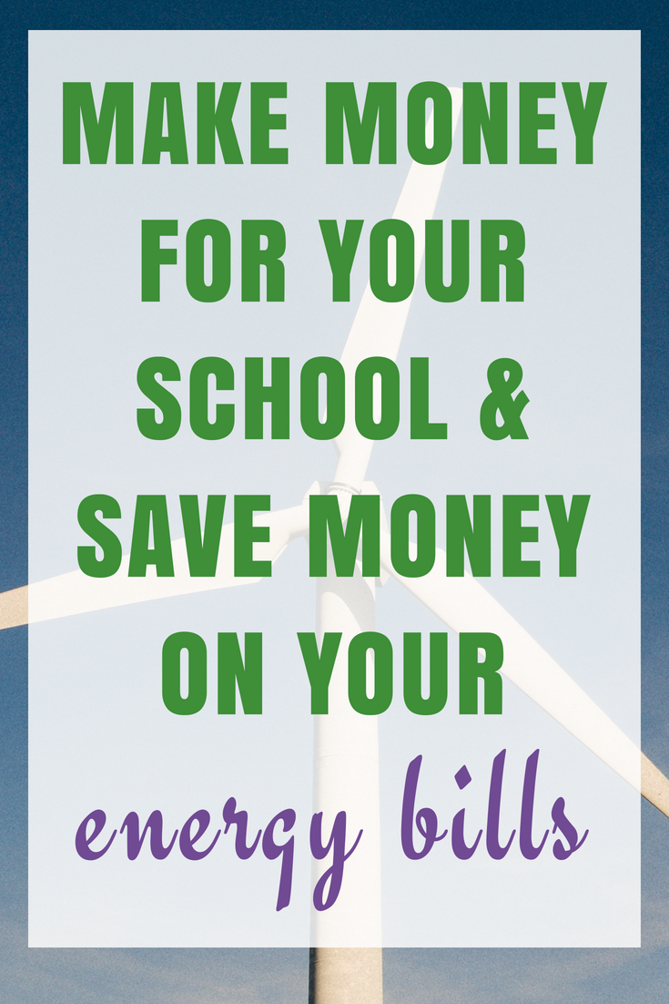 How to make money for your School and Save Money on YOUR Energy Bills