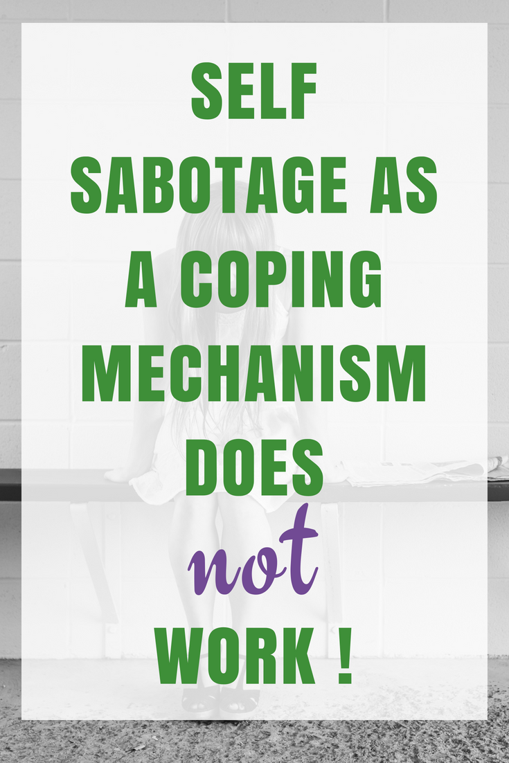 Self-Sabotage as a Coping Mechanism. It does not work.