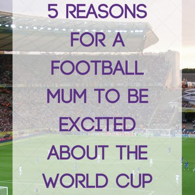 5 Reasons for a Football Mum to be excited about the World Cup