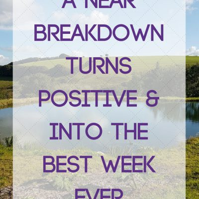 A Near Breakdown turns Positive & into the best week ever