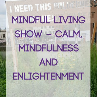 Mindful Living Show – Calm, Mindfulness and Enlightenment