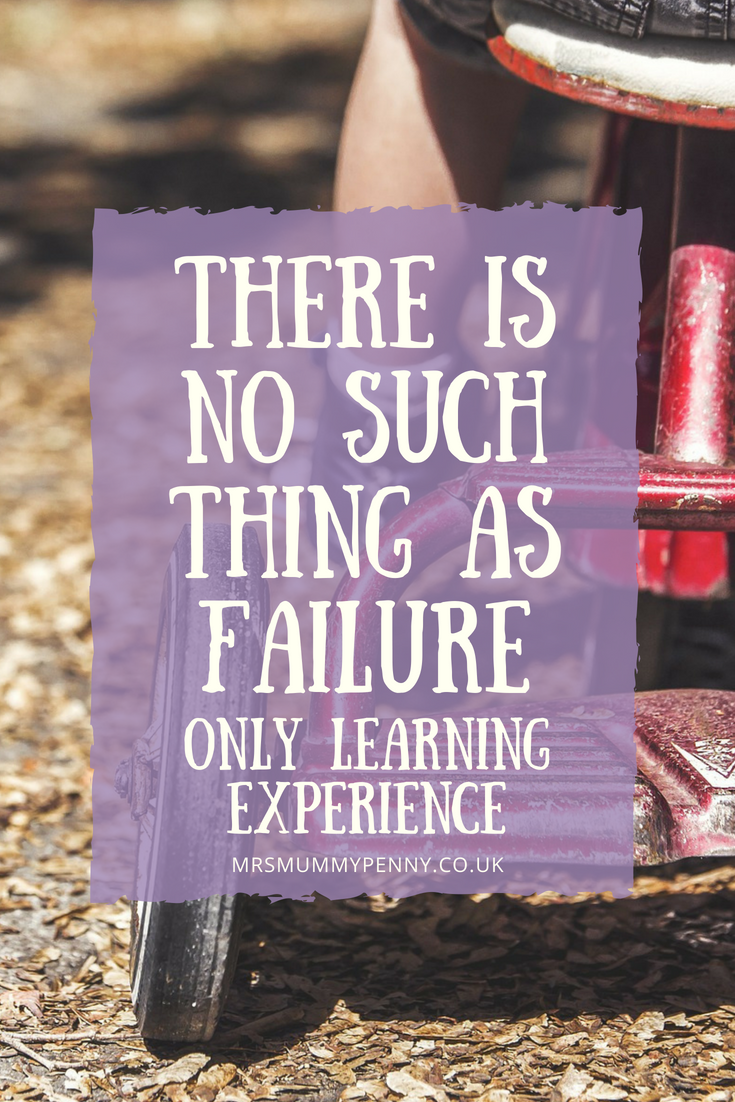 There is no such thing as failure, only learning experience.