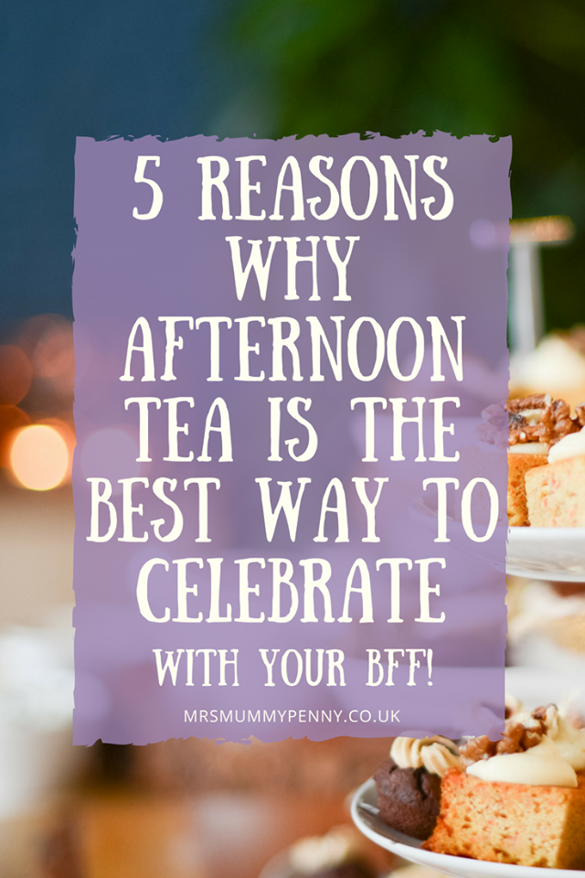 afternoon tea is the best way to celebrate