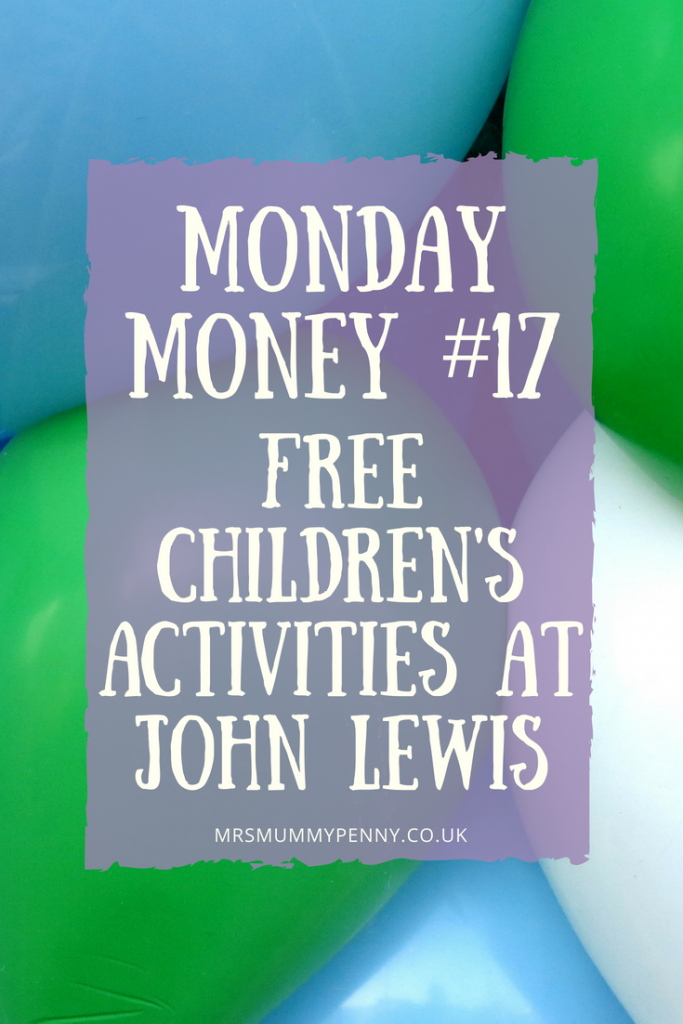 Monday Money #17 Free Children's Activities at John Lewis