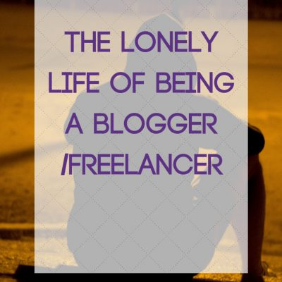 The Lonely Life of being a blogger/freelancer