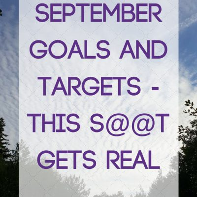 September goals and targets – This S@@T gets real