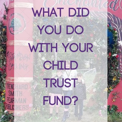 What did you do with your Child Trust Fund?