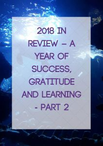 2018 in Review – A year of Success, Gratitude and Learning – Part 2