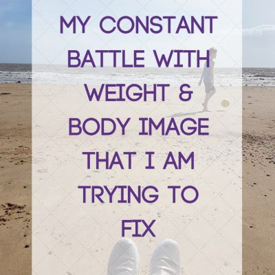 My constant battle with weight & body image that I am trying to fix