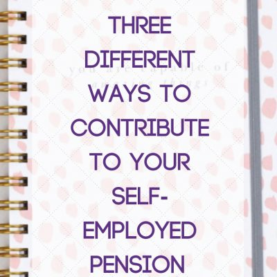 Three Different Ways to contribute to your Self-employed pension