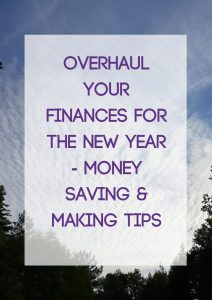 Overhaul Your Finances for the New Year – Money Saving & Making Tips