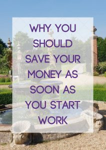 Why you should save your money as soon as you start work