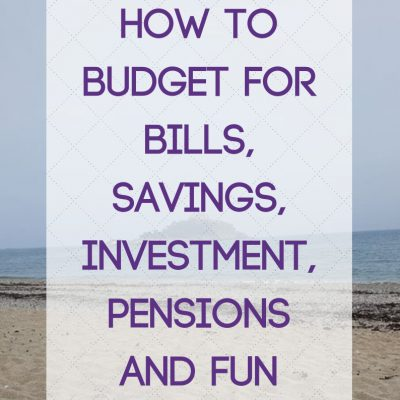 How to Budget for Bills, Savings, Investment, Pensions and Fun