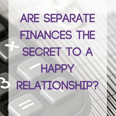 Are Separate Finances the Secret to a Happy Relationship?