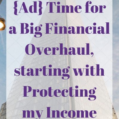 {Ad} Time for a Big Financial Overhaul, starting with Protecting my Income