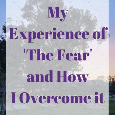 My Experience of 'The Fear' and How I Overcome it