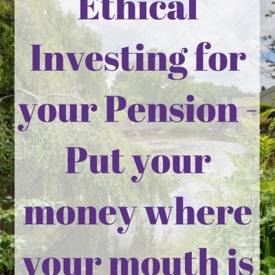 Ethical Investing for your Pension – Put your money where your mouth is [ad]