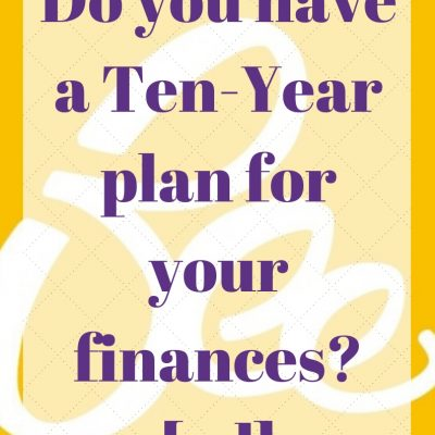 Do you have a Ten-Year plan for your finances? [ad]