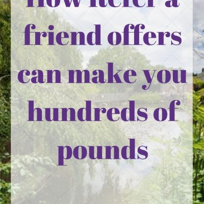 How Refer a friend offers can make you hundreds of pounds