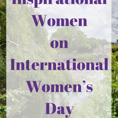 My Inspirational Women on International Women's Day